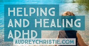 Helping and Healing ADHD