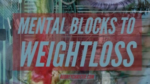 Mental Blocks to Weight Loss – Episode 021