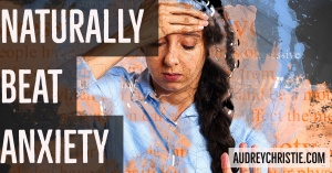 Naturally Beat Anxiety Episode 024