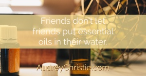 Don't Drink Your Essential Oils