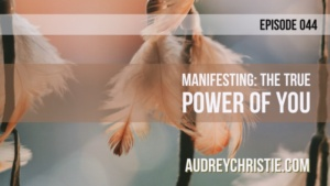 Manifesting: The True Power of You