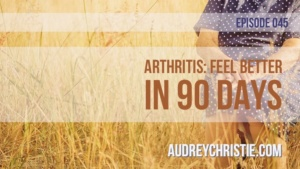 Arthritis: Start Feeling Better in 90 Days or Less