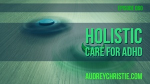 Holistic Care for ADHD