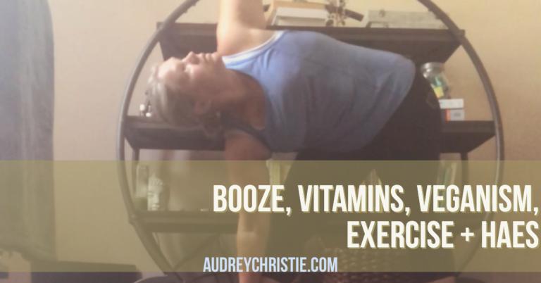 booze, veganism, vitamins, exercise, haes